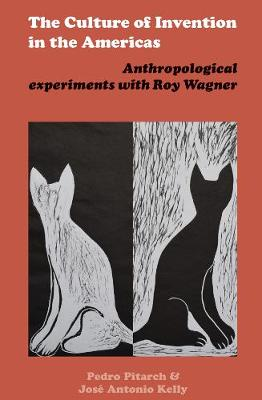 The Culture of Invention in the Americas: Anthropological Experiments with Roy Wagner (Hardback)