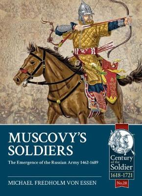 Muscovy'S Soldiers: The Emergence of the Russian Army 1462-1689 - Century of the Soldier (Paperback)