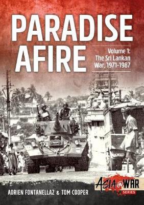 Paradise Afire, Volume 1: The Sri Lankan War, 1971-1987 - Asia@War (Paperback)