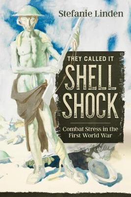 They Called it Shell Shock: Combat Stress in the First World War - Wolverhampton Military Studies (Paperback)