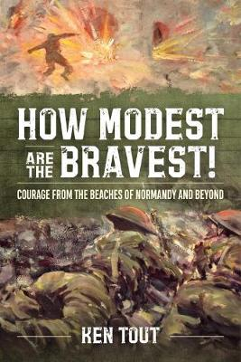How Modest are the Bravest!: Courage from the Beaches of Normandy and Beyond (Paperback)