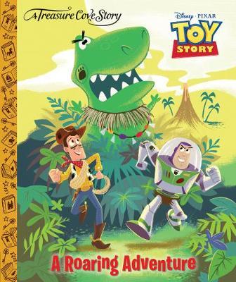 A Treasure Cove Story - Toy Story - A Roaring Adventure (Hardback)