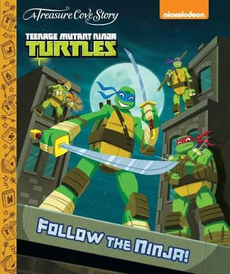 A Treasure Cove Story - Teenage Mutant Ninja Turtles - Follow The Ninja (Hardback)