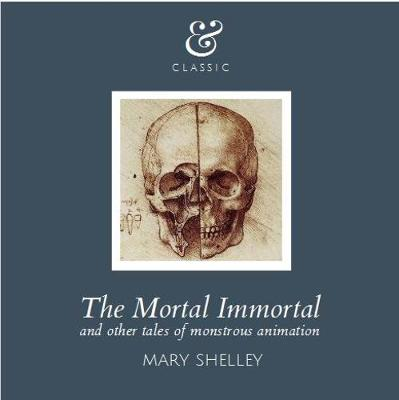The Mortal Immortal: And Other Tales of Monstrous Animation (Paperback)