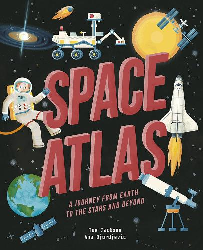 Space Atlas: A journey from earth to the stars and beyond - Amazing Adventures (Hardback)
