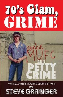 70's Glam, Grime and Petty Crime: A Walsall lad hits the wrong side of the tracks (Paperback)