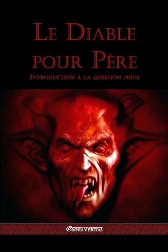 Le Diable Pour P re: Introduction   La Question Juive (Paperback)