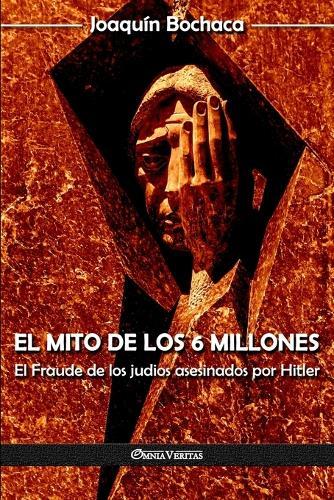 El mito de los 6 millones: El Fraude de los judios asesinados por Hitler (Paperback)