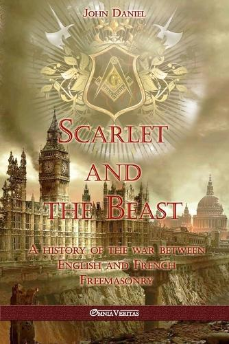 Scarlet and the Beast I: A history of the war between English and French Freemasonry (Paperback)