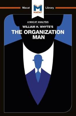 William H. Whyte's The Organization Man - The Macat Library (Paperback)
