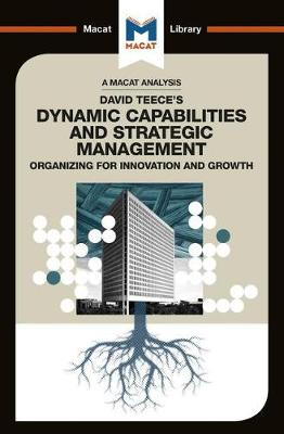 David J.Teece's Dynamic Capabilites and Strategic Management: Organizing for Innovation and Growth - The Macat Library (Paperback)
