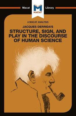 Jacques Derrida's Structure, Sign, and Play in the Discourse of Human Sciences - The Macat Library (Paperback)