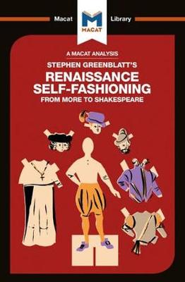 Stephen Greenblatt's Renaissance Self-Fashioning: From More to Shakespeare - The Macat Library (Paperback)