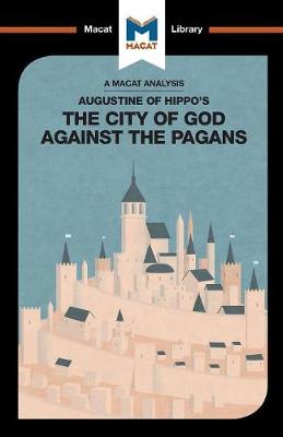 Augustine of Hippo's The City of God Against the Pagans - The Macat Library (Paperback)