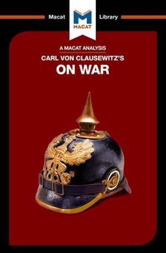 Carl von Clausewitz's On War - The Macat Library (Paperback)