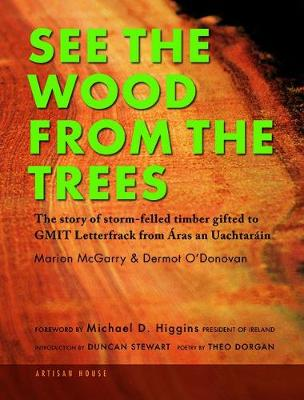 See The Wood From The Trees: The story of storm-felled timber gifted to GMIT Letterfrack from Aras an Uachtarain (Hardback)