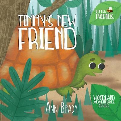 Timmy's New Friend - Little Friends: Woodland Adventures Series (Paperback)