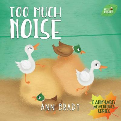 Too Much Noise - Little Friends: Farmyard Adventures Series (Paperback)