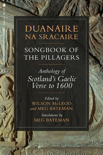 Duanaire na Sracaire: Songbook of the Pillagers: Anthology of Scotland's Gaelic Verse to 1600 (Paperback)