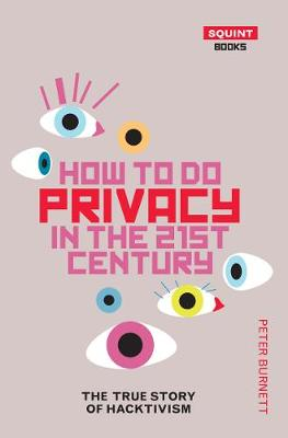 How To Do Privacy In The 21st Century: The True Story of (Paperback)