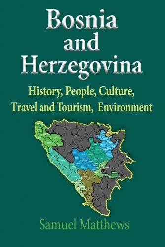 Bosnia and Herzegovina: History, People, Culture, Travel and Tourism, Environment (Paperback)