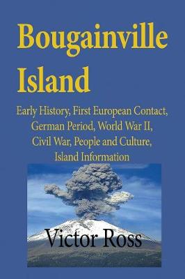 Bougainville Island: Early History, First European Contact, German Period, World War II, Civil War, People and Culture, Island Information (Paperback)