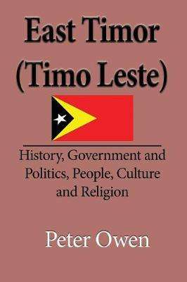 East Timor (Timo Leste): History, Government and Politics, People, Culture and Religion (Paperback)