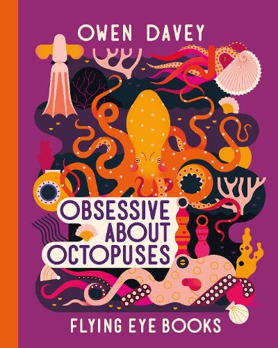 Obsessive About Octopuses - Owen Davey Animal Series (Hardback)