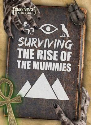 Surviving the Rise of the Mummies - Surviving the Impossible (Hardback)