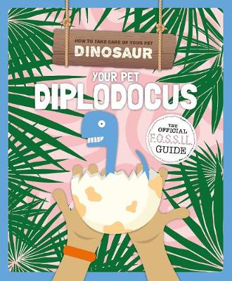 Your Pet Diplodocus - How to Take Care of Your Pet Dinosaur (Paperback)