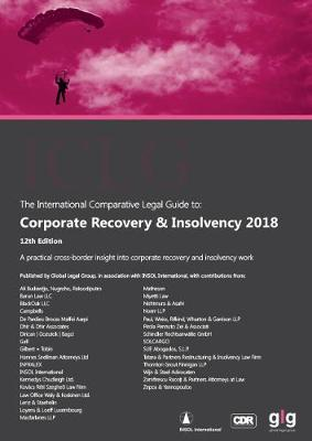 the International Comparative Legal Guide 2018: Corporate Recovery & Insolvency - The International Comparative Legal Guide to: Corporate Recovery & Insolvency 12 (Paperback)