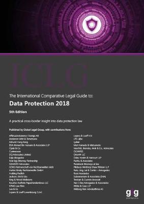 The International Comparative Legal Guide: Data Protection 2018 - The International Comparative Legal Guide to: Data Protection 5 (Paperback)