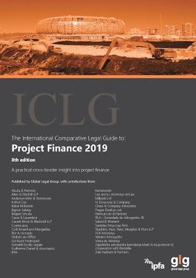 The International Comparative Legal Guide to: Project Finance 2019 - The International Comparative Legal Guide Series (Paperback)