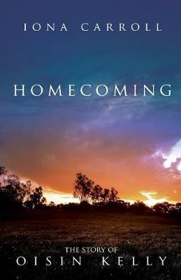 Homecoming: The Story of Oisin Kelly - Story of Oisin Kelly 3 (Paperback)