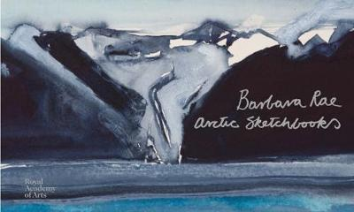 Barbara Rae: Arctic Sketchbooks (Hardback)