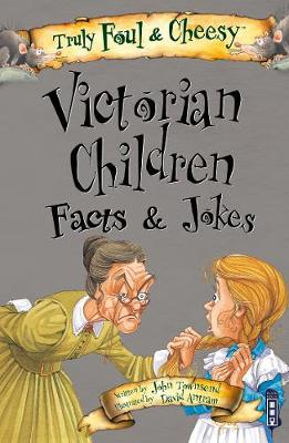 Truly Foul & Cheesy Victorian Children Facts and Jokes Book - Truly Foul & Cheesy (Paperback)