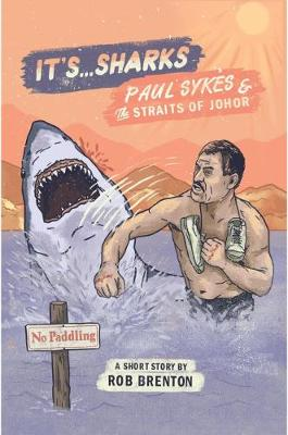 It's... Sharks!: Paul Sykes & The Straits of Johor (Paperback)