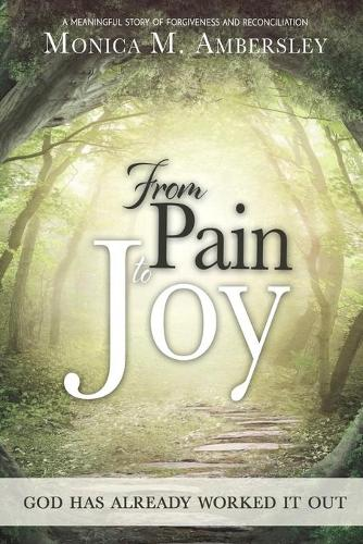 From Pain to Joy: God Has Already Worked It Out! (Paperback)