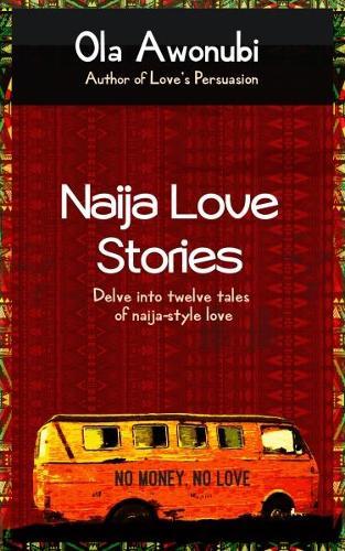 Naija Love Stories 2018: Delve into twelve tales naija-style love (Paperback)
