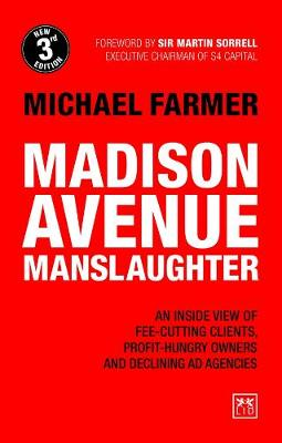 Madison Avenue Manslaughter: An Inside View of Fee-Cutting Clients, Profit-Hungry Owners and Declining Ad Agencies (Paperback)