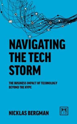 Navigating the Tech Storm: The business impact of technology beyond the hype (Paperback)
