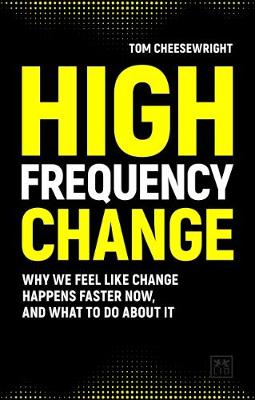 High Frequency Change: why we feel like change happens faster now, and what to do about it (Paperback)