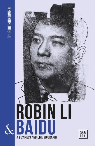 Robin Li and Baidu: A biography of one of China's greatest entrepreneurs - China's Leading Entrepreneurs and Enterprises (Paperback)