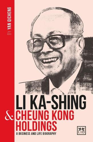 Li Ka-Shing and Cheung Kong Holdings: A biography of one of China's greatest entrepreneurs - China's Leading Entrepreneurs and Enterprises (Paperback)