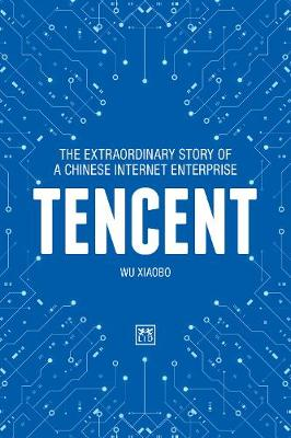 Tencent: The extraordinary story of a Chinese Internet Enterprise (Hardback)