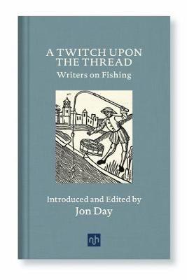 A Twitch Upon the Thread: Writers on Fishing (Hardback)