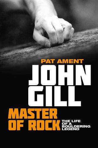 John Gill: Master of Rock: The life of a bouldering legend (Paperback)