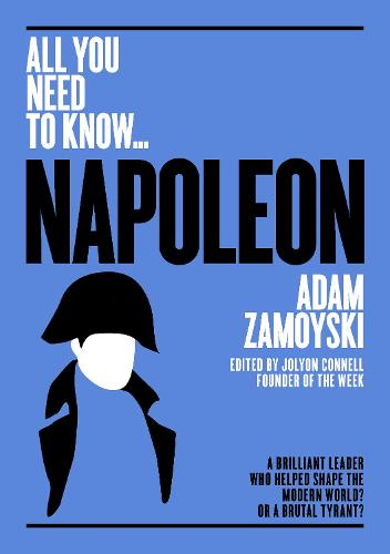 Napoleon: A Brilliant Leader Who Helped Shape the Modern World - or a Brutal Tyrant? - All you need to know (Paperback)