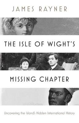 The Isle of Wight's Missing Chapter: Uncovering the Island's Hidden International History (Paperback)