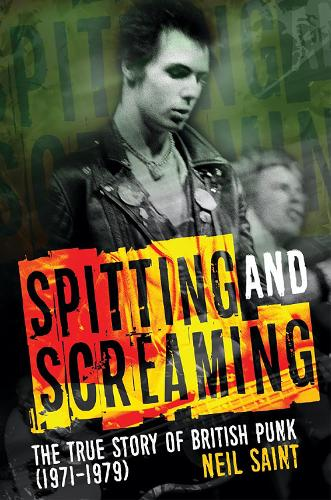 Spitting and Screaming: The Story of the London Pub Rock Scene & 70s British Punk (Paperback)